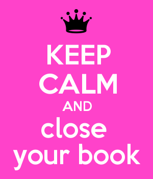 KEEP CALM AND close  your book
