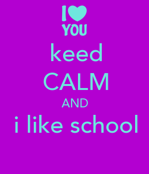 keed CALM AND i like school