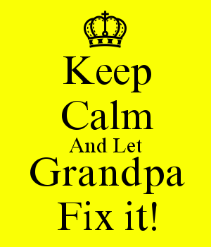 Keep Calm And Let Grandpa Fix it!