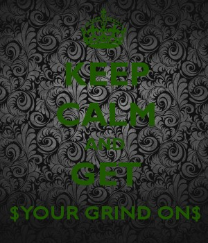 KEEP CALM AND GET $YOUR GRIND ON$