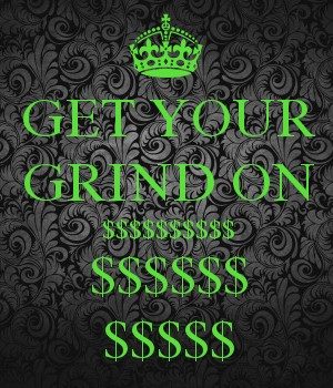 GET YOUR GRIND ON $$$$$$$$$$ $$$$$$ $$$$$
