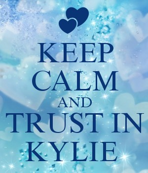 KEEP CALM AND TRUST IN KYLIE
