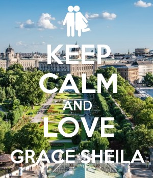KEEP CALM AND LOVE GRACE SHEILA
