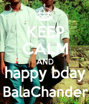 KEEP CALM AND happy bday BalaChander