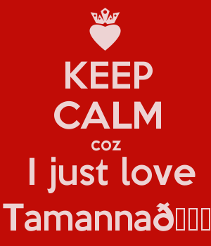 KEEP CALM coz  I just love Tamanna????