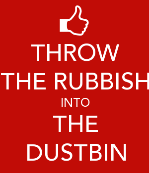 THROW THE RUBBISH INTO THE DUSTBIN