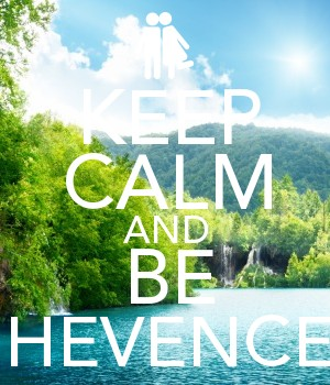 KEEP CALM AND BE HEVENCE