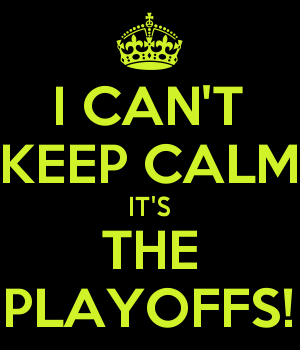 I CAN'T KEEP CALM IT'S THE PLAYOFFS!