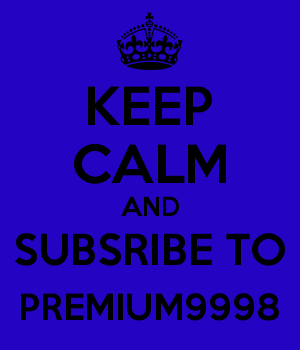 KEEP CALM AND SUBSRIBE TO PREMIUM9998
