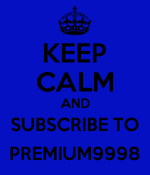 KEEP CALM AND SUBSCRIBE TO PREMIUM9998