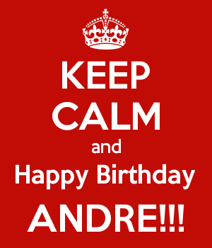 KEEP CALM and Happy Birthday ANDRE!!!