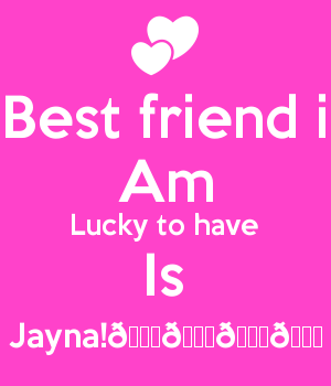 Best friend i Am Lucky to have Is Jayna!????????????????