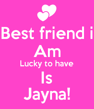 Best friend i Am Lucky to have Is Jayna!