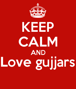 KEEP CALM AND Love gujjars