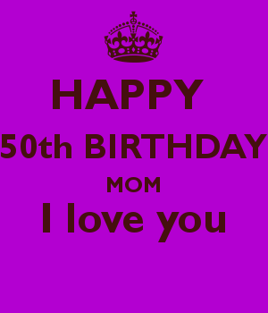 happy 50th birthday mom i love you
