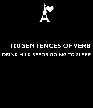 100 SENTENCES OF VERB  DRINK MILK BEFOR GOING TO SLEEP
