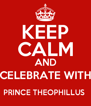 KEEP CALM AND CELEBRATE WITH PRINCE THEOPHILLUS