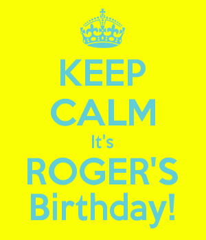 KEEP CALM It's ROGER'S Birthday!