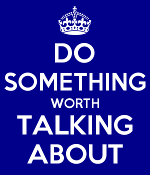 DO SOMETHING WORTH TALKING ABOUT
