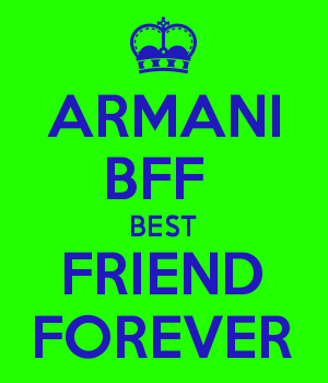 ARMANI BFF  BEST FRIEND FOREVER