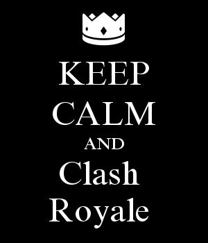 KEEP CALM AND Clash  Royale
