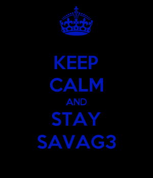 KEEP CALM AND STAY SAVAG3