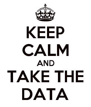 KEEP CALM AND TAKE THE DATA
