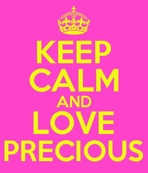 KEEP CALM AND LOVE PRECIOUS