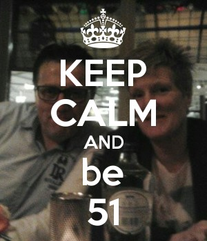 KEEP CALM AND be 51