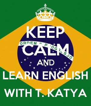KEEP CALM AND LEARN ENGLISH WITH T. KATYA