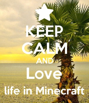 KEEP CALM AND Love life in Minecraft