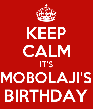 KEEP CALM IT'S MOBOLAJI'S BIRTHDAY