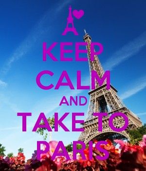KEEP CALM AND TAKE TO PARIS