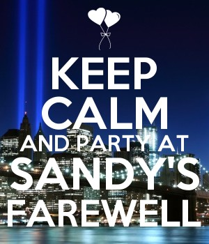 KEEP CALM AND PARTY AT SANDY'S FAREWELL