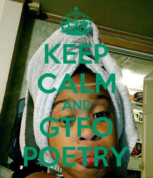 KEEP CALM AND GTFO POETRY