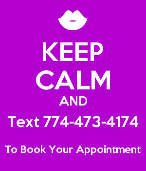 KEEP CALM AND Text 774-473-4174 To Book Your Appointment