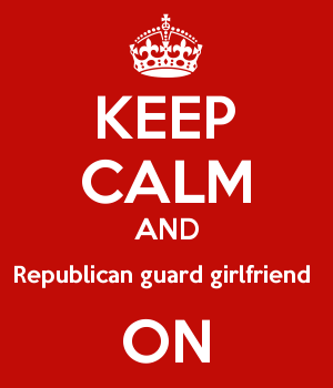 KEEP CALM AND Republican guard girlfriend  ON