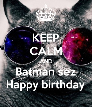 KEEP CALM AND Batman sez Happy birthday