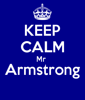 KEEP CALM Mr  Armstrong