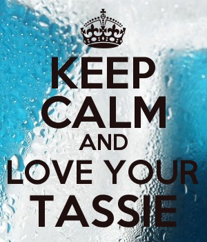 KEEP CALM AND LOVE YOUR TASSIE