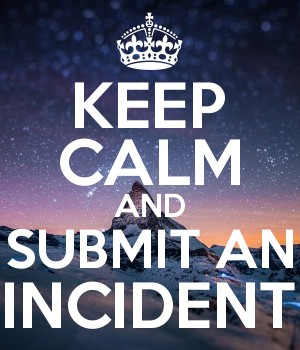 KEEP CALM AND SUBMIT AN INCIDENT