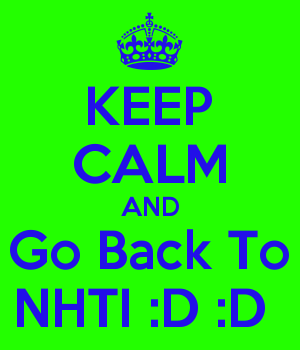 KEEP CALM AND Go Back To NHTI :D :D