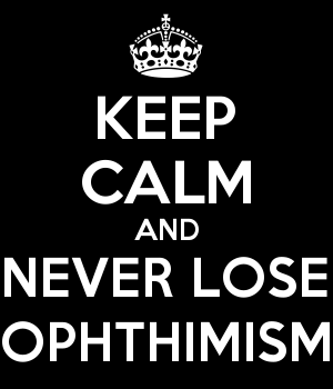 KEEP CALM AND NEVER LOSE OPHTHIMISM
