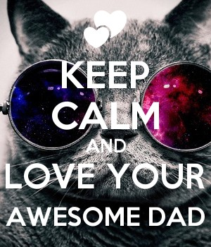 KEEP CALM AND LOVE YOUR AWESOME DAD