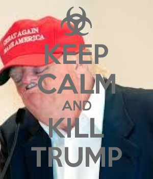KEEP CALM AND KILL TRUMP