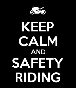 KEEP CALM AND SAFETY RIDING