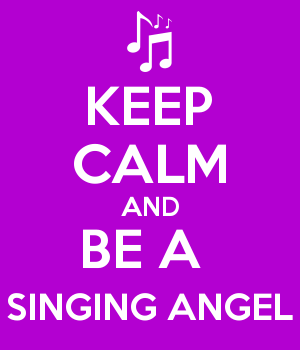KEEP CALM AND BE A  SINGING ANGEL