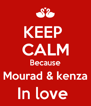 KEEP  CALM Because Mourad & kenza In love
