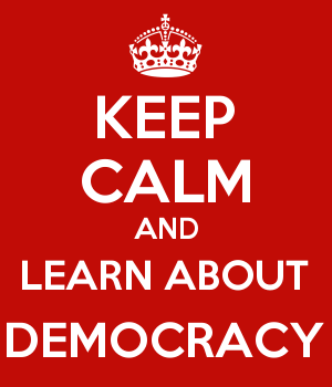 KEEP CALM AND LEARN ABOUT DEMOCRACY