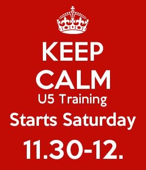 KEEP CALM U5 Training Starts Saturday 11.30-12.